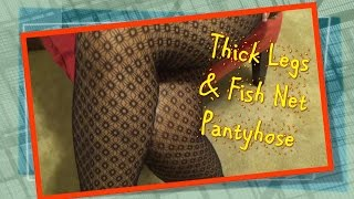 ASMR~ Pantyhose Thick Legs In Fish Net Stockings