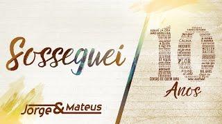 Jorge & Mateus - Sosseguei [10 Anos Ao Vivo] (Vídeo Oficial)