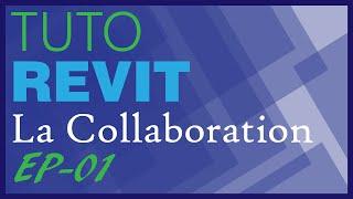 Tuto Revit - La Collaboration - Ep00 - Différence entre maquette centrale et non centrale