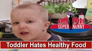 Toddler Refuses To Eat Healthy Food   Supernanny