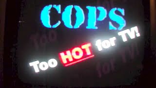 *COPS* TOO HOT FOR TV
