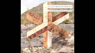 Sleepmakeswaves - A Gaze Blank and Pitiless as the Sun