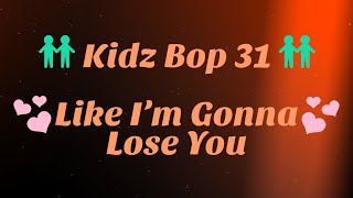 Kidz Bop 31- Like I'm Gonna Lose You (Lyrics)