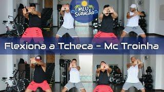 Flexiona a tcheca - Mc Troinha - Coreografia - Meu Swingão.