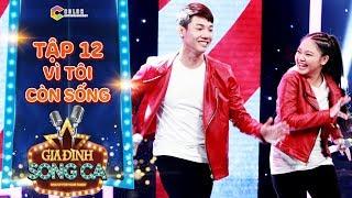 Gia đình song ca | tập 12: Mẫn Nhi cùng anh trai làm khán giả nhúng nhảy khi hát HIT Vì tôi còn sống