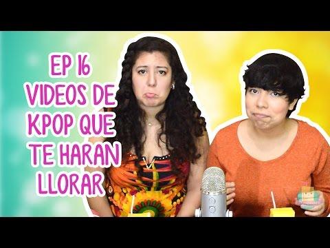 EP 16 - Videos de Kpop que te harán llorar