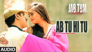 Ab Tu Hi Tu Full Song (Audio) | Jab Tum Kaho | Parvin Dabas, Ambalika, Shirin Guha