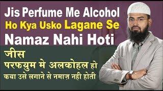 Jis Perfume Me Alcohol Ho Kya Usko Lagane Se Namaz Nahi Hoti hai By Adv. Faiz Syed