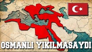 Osmanlı Devleti Bugün Ayakta Olsaydı ? (TEKRAR KURULSAYDI)