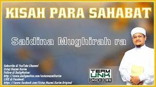 Ustaz Nazmi Karim: Saidina Mughirah