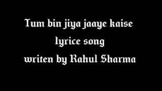 Tum bin jiya jaaye kaise lyrice song with Rahul Sharma