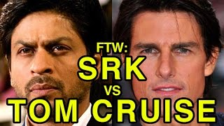 For The Win: Shah Rukh Khan vs Tom Cruise