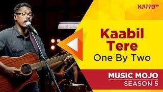 Kaabil Tere - One By Two - Music Mojo Season 5 - Kappa TV