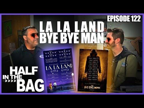 Half in the Bag Episode 122 La La Land and Bye Bye Man