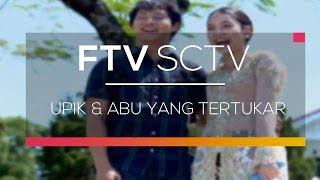FTV SCTV - Upik dan Abu yang Tertukar
