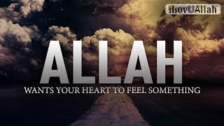 Allah Wants Your Heart To Feel Something