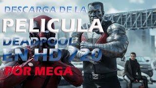 Descarga de la pelicula DEADPOOL  EN HD 720  POR LATINO MEGA.