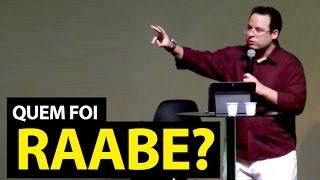 Quem foi Raabe? Pregação sobre Josué 2. Felipe Seabra.