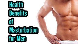 10 Health Benefits Of Masturbation For Men