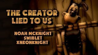 THE CREATOR LIED TO US (Bendy Fan Song) - Noah McKnight, Swiblet, & xNeonKnight [SFM]