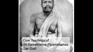 Core Teachings of Sri Ramakrishna Paramahamsa: See God!