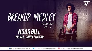 Breakup Medley (Zack Knight) Part 2 | NOOR GILL | Visual : Sunix Thakor