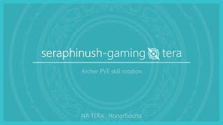 'TERA: Honorbound' PvE Archer rotation | Archer | seraphinush