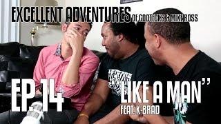 Excellent Adventures of Gootecks & Mike Ross 2014! Ep. 14: LIKE A MAN ft. EG K-Brad