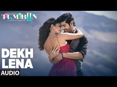 Xxx Mp4 DEKH LENA Full Song Audio Arijit Singh Tulsi Kumar Tum Bin 2 3gp Sex