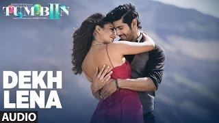 DEKH LENA Full Song (Audio) | Arijit Singh, Tulsi Kumar | Tum Bin 2