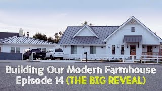Building Our Modern Farmhouse - Ep. 14: THE BIG REVEAL   David Lopez