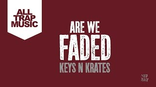 PREMIERE: Keys N Krates - Are We Faded