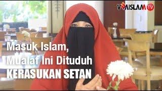 Masuk Islam, Mualaf Ini Dituduh Kerasukan Roh Setan
