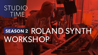 Synth Workshop Through Roland History - Studio Time: S2E4