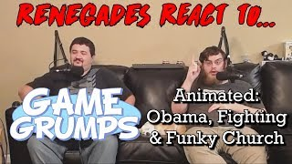 Renegades React to... Game Grumps Animated - Obama, Fighting, & Funky Church