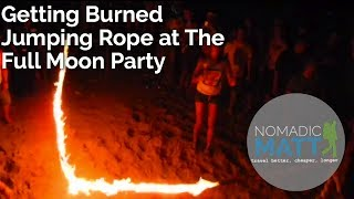 Getting Burned Jumping Rope at the Full Moon Party