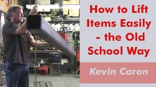 How to Lift Items Easily - the Old School Way - Kevin Caron