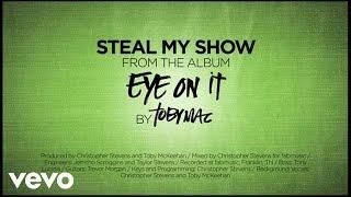TobyMac - Steal My Show (Lyrics)