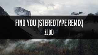 Zedd - Find You (Stereotype Remix)