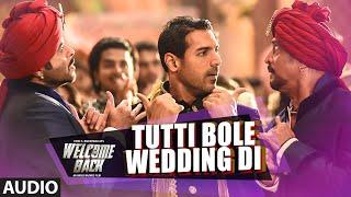 Tutti Bole Wedding Di Full AUDIO Song - Meet Bros & Shipra Goyal | Welcome Back | T-Series