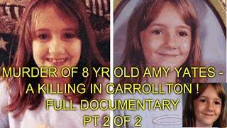 MURDER OF 8 YR OLD AMY YATES - A KILLING IN CARROLLTON ! - FULL DOCUMENTARY - PT 2 OF 2