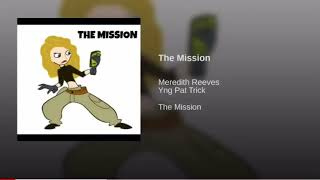 The Mission- Meredith Reeves Ft. Yng Pat Trick
