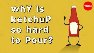 Why is ketchup so hard to pour? - George Zaidan