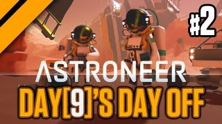 Day[9]'s Day Off - Astroneer P2