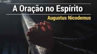 A ORAÇÃO NO ESPÍRITO   AUGUSTUS NICODEMUS