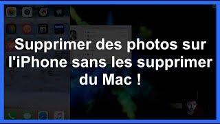 Supprimer des photos sur l'iPhone sans les supprimer du Mac !