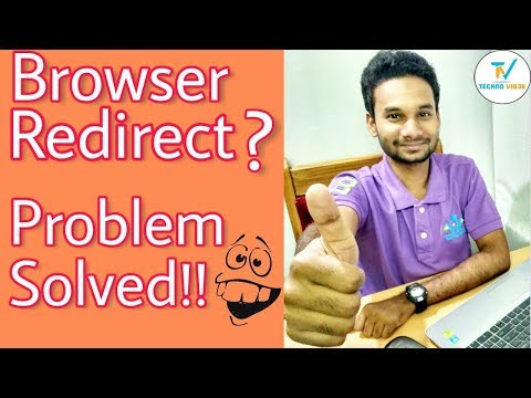 Browser Redirect Problem? Get it solved Now!!