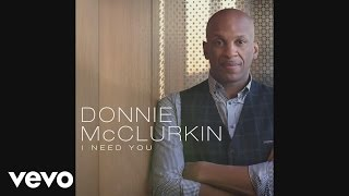 Donnie McClurkin - I Need You (Audio)