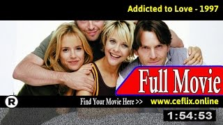 Watch: Addicted to Love (1997) Full Movie Online