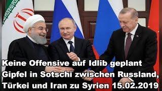 Keine Offensive auf Idlib geplant Gipfel in Sotschi zwischen Russland, Türkei und Iran zu Syrien